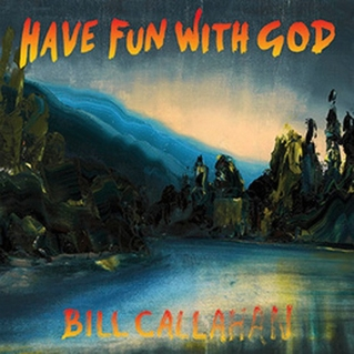 Have Fun WIth God Bill Callahan